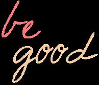 be good2
